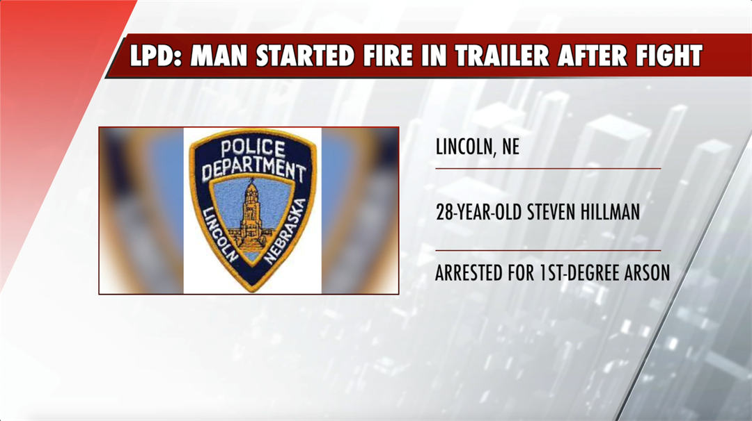 LPD: man arrested after allegedly starting fire in trailer